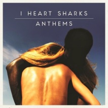 I Heart Sharks - Anthems